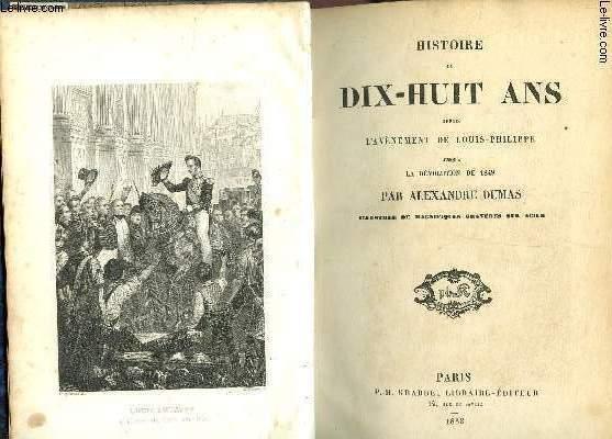 HISTOIRE DE DIX-HUIT ANS  DEPUIS L'AVENEMENT DE LOUIS-PHILIPPE - JUSQU'A LA REVOLUTION DE 1848 / TOME 1.