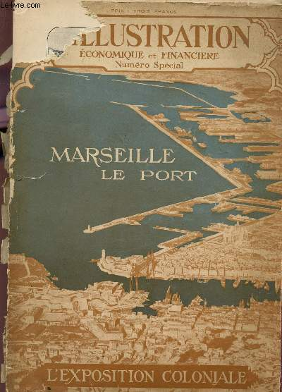 L'ILLUSTRATION ECONOMIQUE ET FINANCIERE - NUMERO SPECIAL : MARSEILLE LE PORT - EXPOSITION NATIONALE COLONIALE . (SUPPLEMENT AU NUMERO DU 15 AVRIL 1922).