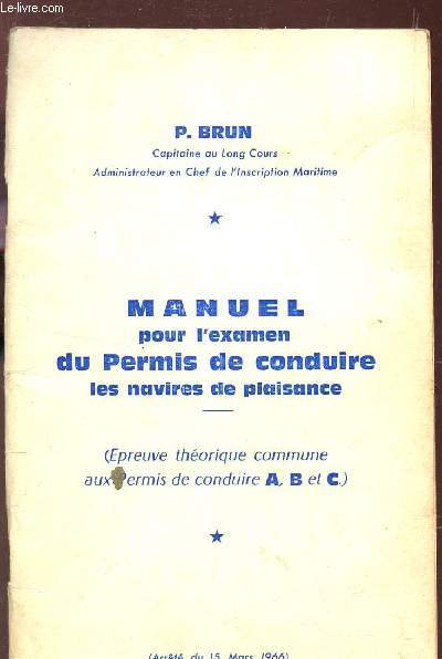 MANUEL POUR L'EXAMEN DU PERMIS DE CONDUIRE - LES NAVIRES DE PLAISANCE / epreuve théorique commune aux permis de conduire A, B et C) - arrêté du 15 mars 1966.