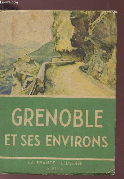 GRENOBLE ET SES ENVIRONS / COLLECTION LA FRANCE ILLUSTEE.