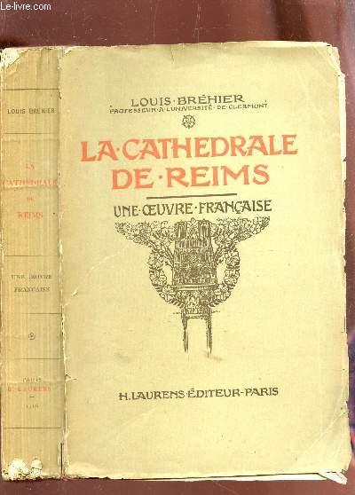 LA CATHEDRALE DE REIMS - UNE OEUVRE FRANCAISE.
