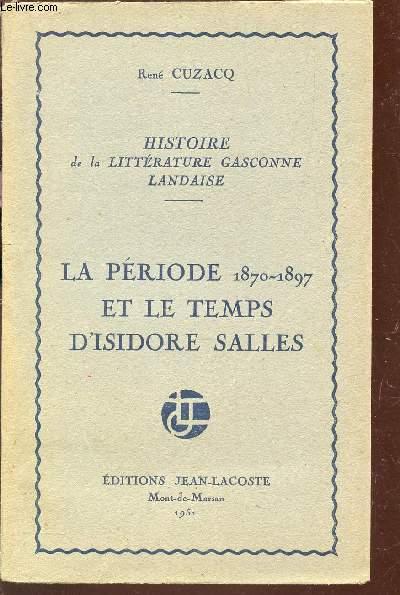 HISTOIRE DE LA LITTERATURE GASCONNE LANDAISE / LA PERIODE 1870-1897 ET LE TEMPS D'ISIDORE SALLES