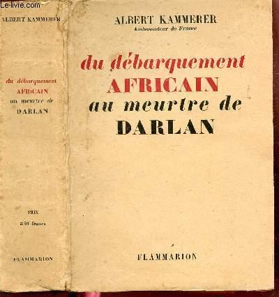 DU DEBARQUEMENT AFRICAIN AU MEURTRE DE DARLAN.