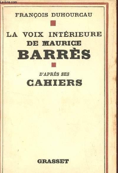 LA VOIE INTERIEURE DE MAURICE BARRES - D'APRES SES CAHIERS
