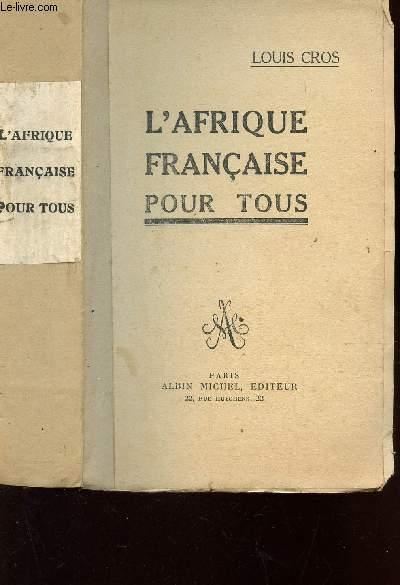 L'AFRIQUE FFRANCAISE POUR TOUS.