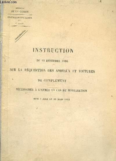 INSTRUCTION DU 22 DECEMBRE 1898 SUR LA REQUISITION  DES ANIMAUX EN VOITURE DE COMPLEMENT NECESSAIRES A L'ARMEE EN CAS DE MOBILISATION - Mise a jour le 20 mars 1913.