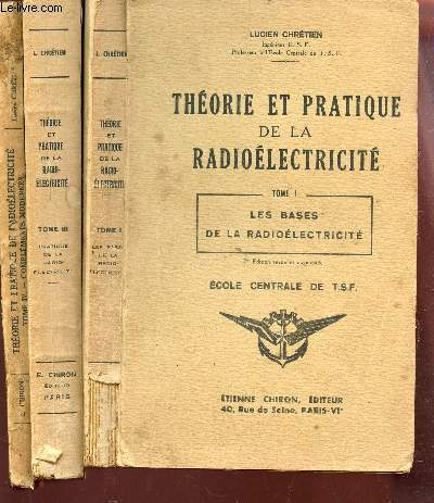 THEORIE ET PRATIQUE DE LA RADIOELECTRICITE - EN 3 TOMES : TOME I + TOME III + TOME IV / LES BASES DE RADIOELECTICITE + PRATIQUE DE LA RADIO ELECTRICITE + COMPLETS MODERNES.