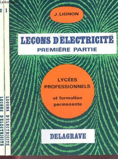 LECONS D'ELECTRICITE - EN 2 VOLUMES / PREMIERE PARTIE + DEUXIEME PARTIE / POUR LYCEES PROFESSIONNELS ET FORMATION PERMANENTE.
