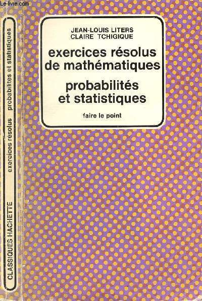 EXERCICES RESOLUS DE MATHEMATIQUES - PROBABILITES ET STATISTIQUES / COLLECTION FAIRE LE POINT.