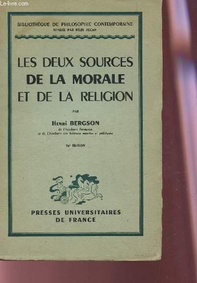 LES DEUX SOURCES DE LA MORALE ET DE LA RELIGION / BIBLIOTHEQUE DE ¨HILOSOPHIE CONTEMPORAINE / 76e EDITION.