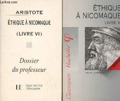 ETHIQUE A NICOMAQUE - LIVRE VI / EN 2 VOLUMES / LIVRE + DOSSIER DU PROFESSEUR.