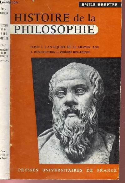 HISTOIRE DE LA PHILOSOPHIE - TOME I : L'ANTIQUITE ET LE MOYEN AGE /  FASCICULE 1 - I'TRODUCTION - PERIODE HELLENIQUE.