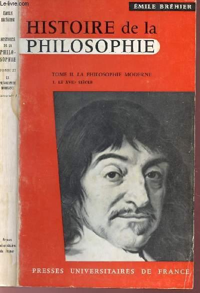 HISTOIRE DE LA PHILOSOPHIE - TOME II : LA PHILOSOPHIE MODERNE / FASCICULE 1 - LE XVIIe SIECLE.