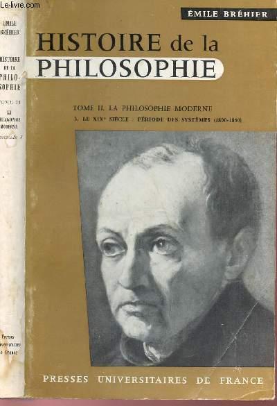 HISTOIRE DE LA PHILOSOPHIE - TOME II: LA PHILOSOPHIE MODERNE / FASCICULE 3 - LE XIXe SIECLE - PERIODE DES SYSTEMES (1800-1850).