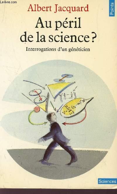AU PERIL DE LA SCIENCE? - INTEROGATIONS D'UN GENETICIEN /  COLLECTION POINTS -SCIENCES.