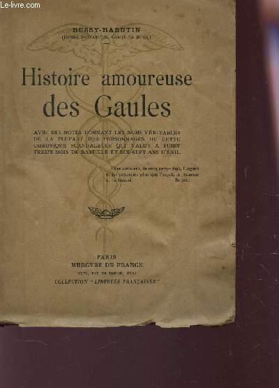 HISTOIRE AMOUREUSE DES GAULES - Avec des notes donnant les noms véritable de la plupart des personnages de cette chronique scandaleuse qui valut à Bussy 13 mois de Bastille et 17 ans d'exil.