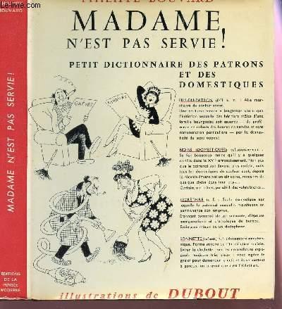 MADAME N'EST PAS SERVIE! - PETIT DICTIONNAIRE DES PATRONS ET DOMESTIQUES.