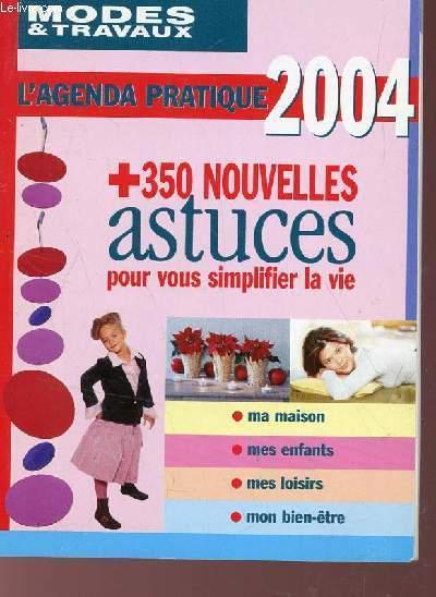 L'AGENDA PRATIQUE 2004 DE MODES & TRAVAUX + 350 NOUVELLES ASTUCES POUR VOUS SIPLIFIER LA VIE.