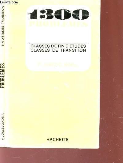 1300 PROBLEMES - CLASSES DE FIN D'ETUDES - CLASSES DE TRANSITION.