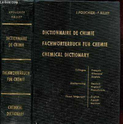 DICTIONNAIRE DE CHIMIE - FACHWORTERBUCH FUR CHEMIE - CHEMICAL DICTIONARY/ OUVRAGE TRILINGUE.