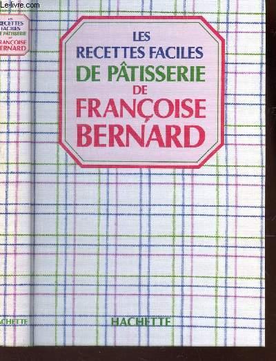 LES RECETTES FACILES DE PATISSERIE DE FRANCOISE BERNARD