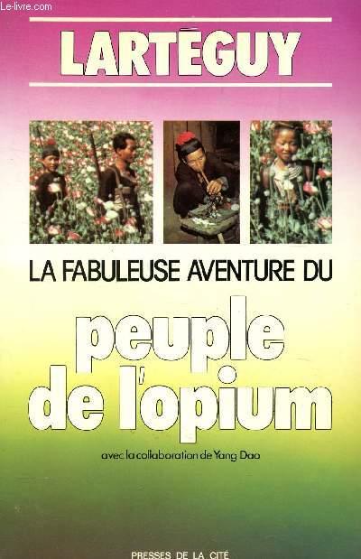 LA FABULEUSE AVENTURE DU PEUPLE DE L'OPIUM / Avec la collaboration de Yang Dao.