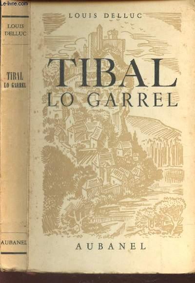 TIBAL LO GARREL / RECIT DU TEMPS DES HUGUENOTS ECRTIS POUR LES JEUENS DES PAYS D'OC.
