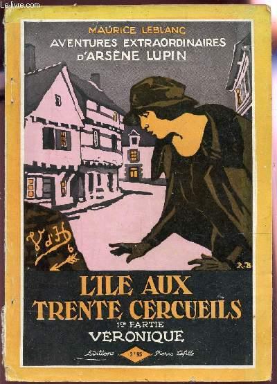 AVENTURES EXTRAORDINAIRES D'ARSENE LUPIN : L4ILE AUX TRNETE CERCUEILS / 1ere APRTIE : VERONIQUE.