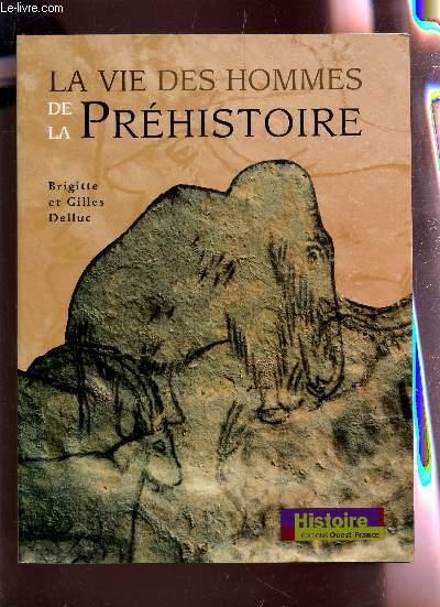LA VIE DES HOMMES DE LA PREHISTOIRE.