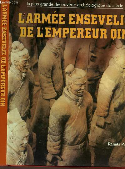 L'ARMEE ENSEVELIE DE L'EMPERUER QIN -  La plus grande decouverte archéologique du siècle.