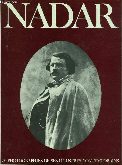 NADAR - 50 PHOTOGRAPHIES DE SES ILLUSTRES CONTEMPORAINS / COLELCTION TRESORS DE LA PHOTOGRAPHIE.