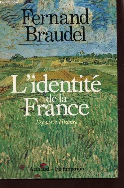 L'IDENTITE DE LA FRANCE - ESPACE ET HISTOIRE