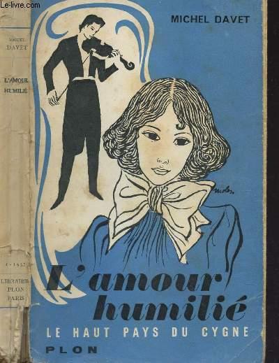 L'AMOUR HUMILIE - LE HAUT PAYS DU CYGNE.