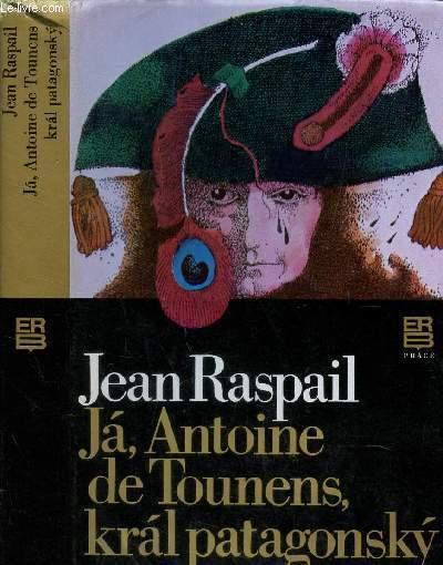 JA, ANTOINE DE TOUNENS, KRAL PATAGONSKY.
