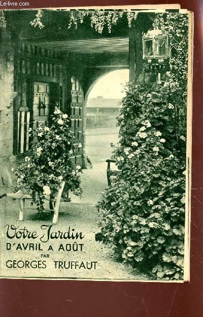 VOTRE JARDIN D'AVRIL A AOUT.
