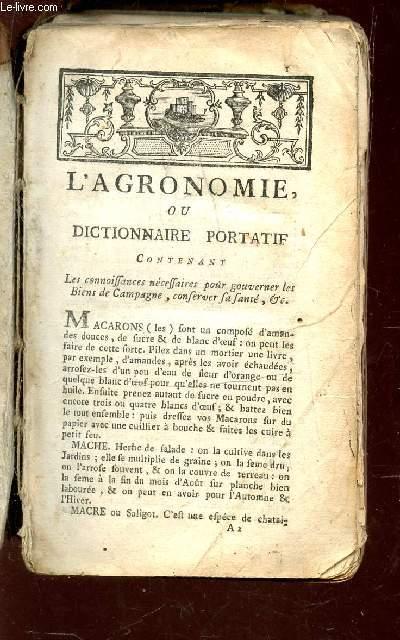 L'AGRONOMIE OU DICTIONNAIRE PORTATIF contenant les connoissances nécessaires pour gouverner les Biens de Campagne, conserver la santé, etc.