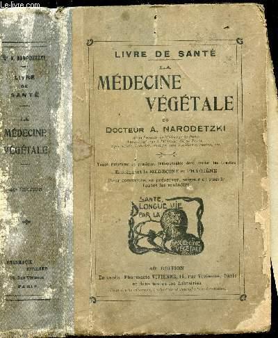 LA MEDECINE VEGETALE - Traité théorique et pratique, indispensabledans toutes les familles, enseignant la Médecine et l'Hygiène, pour connaitre, se préserver, soigner et guérir toutes les maladies /