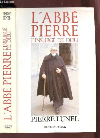 L'ABBE PIERRE, L'INSURGE DE DIEU.