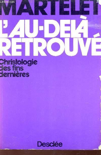 L'AU-DELA RETROUVE - CHRISTOLOGIE DES FINS DERNIERES.