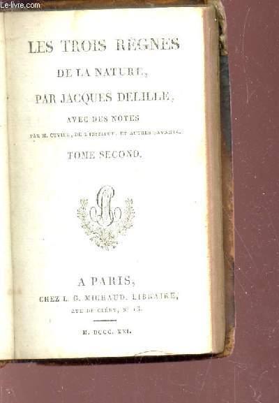 LES TROIS REGNES DE LA NATURE, avec des notes par M. Cuvier, de l'institut et autres sanvants / TOME SECONDE DES OEUVRES DE JACQUES DELILLE