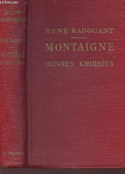 MONTAIGNE - Oeuvres Choisies, disposées d'après l'ordre chronologique. Avec Introduction, Bibliographie, Notes, Grammaire, Lexique et Illustrations documentaires, par René Radouant - Collection d'Auteur français / 6e EDITION.