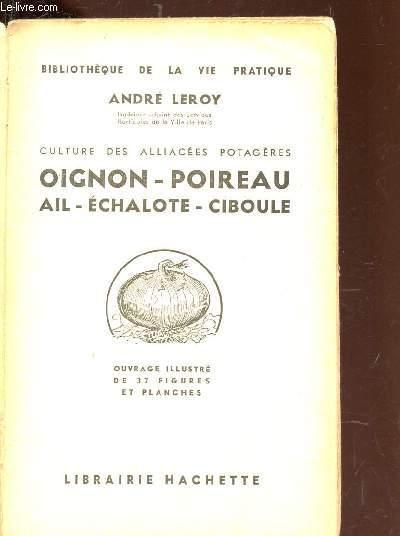OIGNON - POIREAU - AIL - ECHALOTE - CIBOULE / CULTURE DES ALLIACEES POTAGERES / BIBLIOTHEQUE DE LA VIE PRATIQUE.