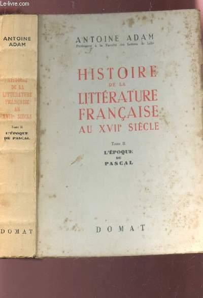 HIDTOIRE DE LA LITTERATURE FRANCAISE AU XVIIe SIECLE - TOME II : L'EPOQUE DE PASCAL.