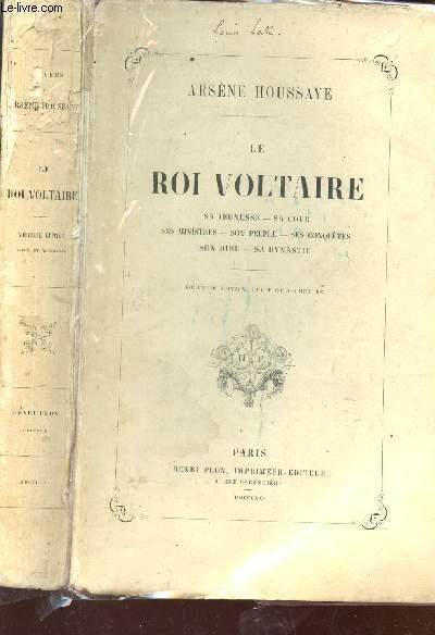 LE ROI VOLTAIRE  : SA JEUESSE - SA COUR - SES MINISTRES - SON PEUPLE - SES CONQUETES - SON DIEU- SA DYNASTIE * NOUVELLE EDITION.