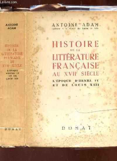 HISTOIRE DE LA LITTERATURE FRANCAISE AU XVIIe SIECLE - L'EPOQUE D'HENRI VI ET DE LOUIS XIII