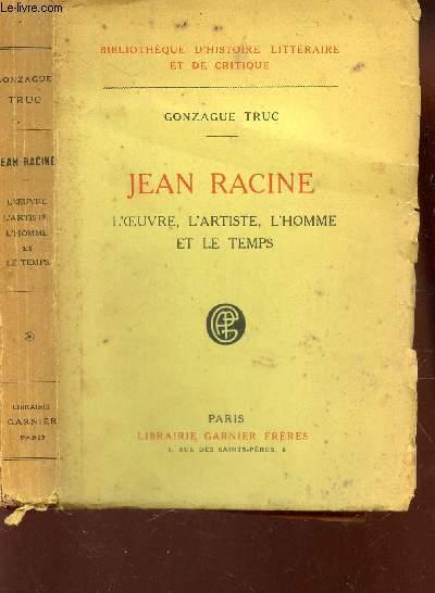 JEAN RACINE : L'OEUVRE - L'ARTISTE - L'HOMME ET LE TEMPS. / Colelction Bibliothèque d'histoire littéraire et de Critique