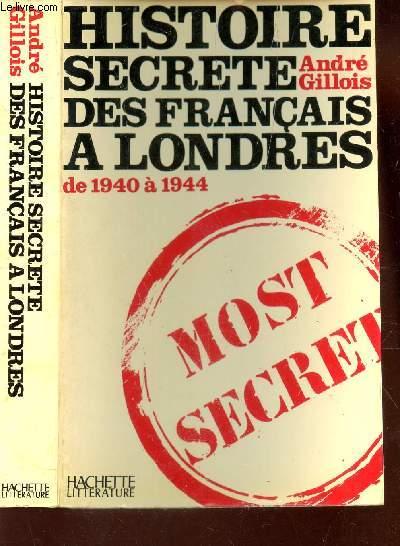 HISTOIRE SECRETE DES FRANCAIS A LONDRES - DE 1940 A 1944.