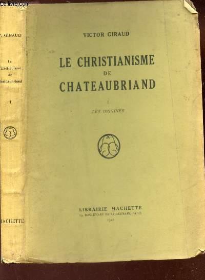 LE CHRISTIANISME DE CHATEAUBRIAND - TOME I : LES ORIGINES.