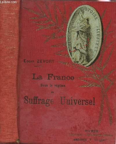LA FRANCE SOUS LE REGIME DU SUFFRAGE UNIVERSEL / collection bibliothèque d'Histoire Illustrée.