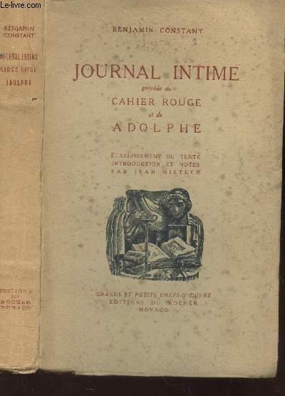 JOURNAL INTIME - précédé de CAHIER ROUGE et de ADOLPHE. Etablissement du texte, introduction et notes par Jean Mistler.